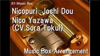 "Nicopuri♡Joshi Dou/Nico Yazawa(CV.Sora Tokui) [Music Box] (Anime ""Love Live! "" Character Song)"