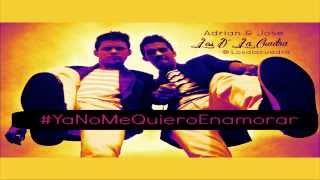 Los D´ La Cuadra (Adrián & Jose) Ya No Me Quiero Enamorar Prod. Dr.David