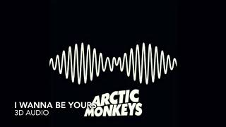 Arctic Monkeys- I Wanna Be Yours (3D AUDIO; WEAR HEADPHONES)