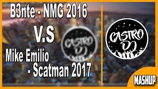 B3nte - NMG 2016 V.S Mike Emilio - Scatman 2017 (CASTRO DJ Mashup)