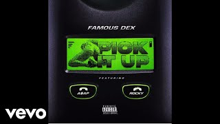 Famous Dex - Pick It Up (Audio) ft. ASAP Rocky