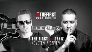B THE FIRST feat. DENIZ - KÖVETEM A SZÍVEM