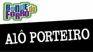 Bonde Do Forró ♪ Alô Porteiro