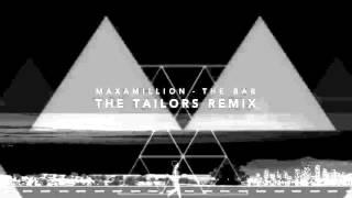 Maxamillion - The Bar (The Tailors Remix)