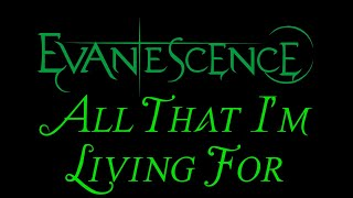 Evanescence-All That I'm Living For Lyrics (The Open Door)