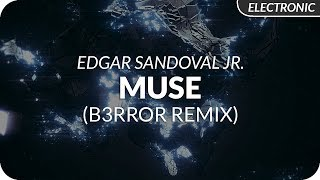 Edgar Sandoval Jr. - Muse (B3RROR Remix)