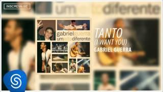 Gabriel Guerra  - Tanto I Want You (Um Jeito Diferente) [Áudio Oficial]