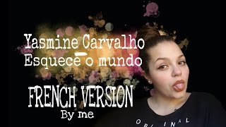 Yasmine Carvalho - Esquece o mundo - FRENCH VERSION - BY ME