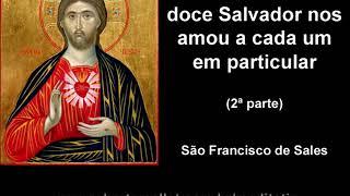 São Francisco de Sales - Como o nosso doce Salvador nos amou a cada um em particular - 2ª parte