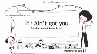 If i Ain't got you - Sweet Bossa