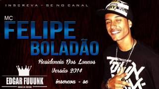 Mc Felipe Boladão - Residencia Dos Loucos ( Versão 2014 ) ♫♪ ' ( Lançamento 2014 )