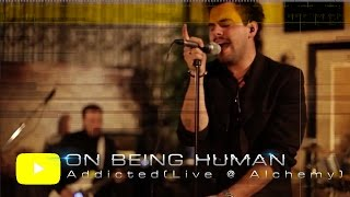 """""""Addicted""""  - On Being Human Live at Alchemy Studios"""