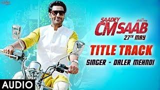 Daler Mehndi : Saadey CM Saab - Title Track (Audio) Harbhajan Mann | Punjabi Songs 2016 | SagaHits width=