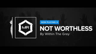 Within The Grey - Not Worthless [HD]