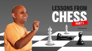 LESSONS FROM CHESS - (Part 1) by Gaur Gopal Das