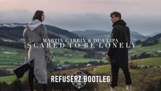 Martin Garrix & Dua Lipa - Scared to be lonely ( REFUSERZ BOOTLEG )