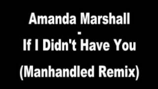 Amanda Marshall - If I Didn't Have You (Manhandled Remix)
