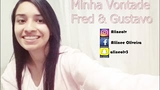 Minha Vontade - Fred & Gustavo (cover)