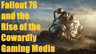 Fallout 76 and the Rise of the Cowardly Gaming Media