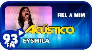 Eyshila - FIEL A MIM - Acústico 93 - AO VIVO - Agosto de 2013