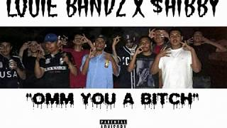 "Louie Bandz x Shibby ""OMM YOU A BITCH"""