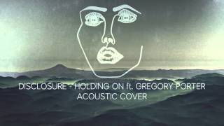 Disclosure - Holding On ft. Gregory Porter (Cover by A.Brenzak & M.Milewski)