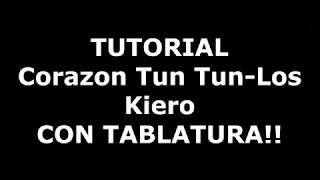 CORAZON TUNTUN LOS KIERO tutorial tablatura