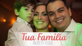 Tua Família - Anjos de Resgate