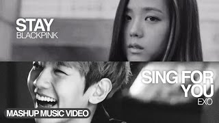 [MASHUP] BLACKPINK & EXO - STAY X SING FOR YOU