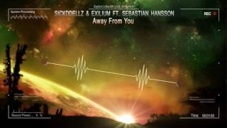 Sickddellz & Exilium ft. Sebastian Hansson - Away From You [HQ Edit]