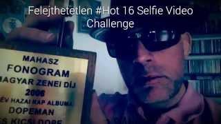 DopeMan: Felejthetetlen #Hot 16 Selfie Video Challenge