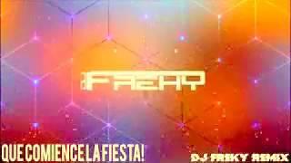 Que comience la fiesta Dj Freky Remixdescargaryoutube com