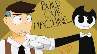 Build Our Machine (V.I.P.) (Ft. Henry and Bendy )