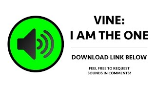 Vine - I Am The One Sound Effect