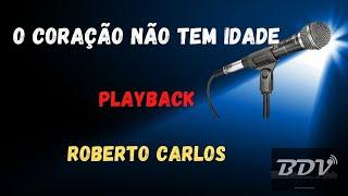 O Coração não tem idade - Roberto Carlos - Karaokê - Playback