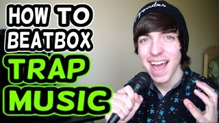 HOW TO BEATBOX TRAP MUSIC! (Tutorial)