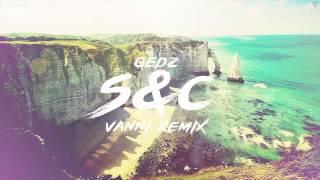Gedz-S&C [Vanni Remix]