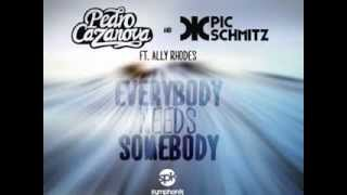 Pedro Cazanova & Pic Schmitz ft. Ally Rhodes - Everybody Needs Somebody