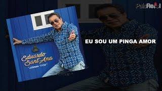 EDUARDO SANTANA - EU SOU UM PINGA AMOR