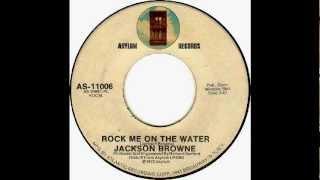 Jackson Browne - Rock Me On The Water (single version) [1972]