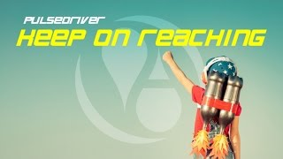 Pulsedriver - Keep On Reaching (Hard Dance Mix)