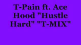 "T-Pain ft. Ace ""Hood Hustle Hard T-MIX"""