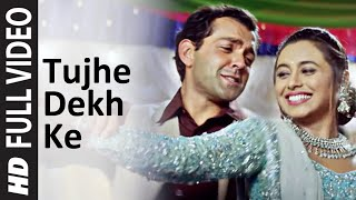 Tujhe Dekh Ke Full Song   Badal   Bobby Deol   Rani Mukherjee