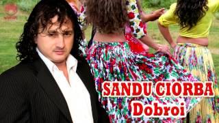 Sandu Ciorba - Dobroi (NOU 2014)