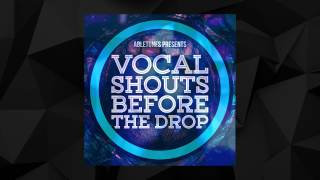 """Vocal Shouts Before The Drop"" - Sample Pack by Abletunes"