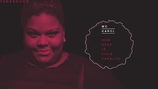 MC Carol - How Deep Is Your Caralho