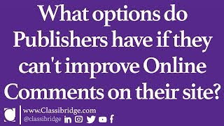 Options Publishers have if they can't improve Online Comments on their site | Classibridge Questions