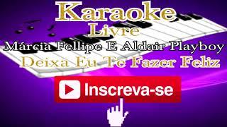 Karaoke Márcia Fellipe E Aldair Playboy Deixa Eu Te Fazer Feliz