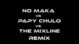 NO MAKA vs PAPI vs THE MIXLINE DJ (REMIX 2K17)