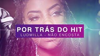 Por Trás do Hit: Ludmilla - Não Encosta